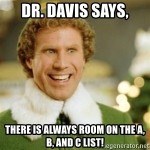 Buddy the Elf - Dr. Davis Says, There is always room on the A, B, and C list!