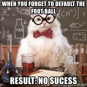 Chemistry Cat - when you forget to default the foot ball result: no sucess