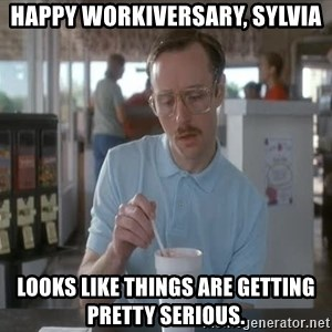 Serious Kip - Happy Workiversary, Sylvia Looks like things are getting pretty serious.