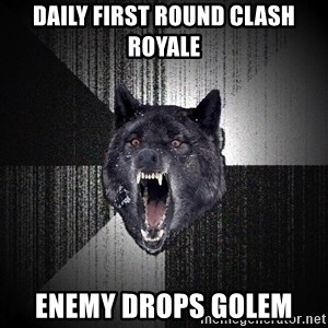 Insanity Wolf - Daily first round Clash Royale Enemy drops golem