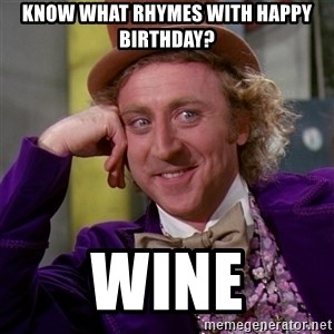 Willy Wonka - Know what rhymes with Happy Birthday? Wine