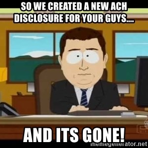 Aand Its Gone - so we created a new ACH disclosure for your guys.... and its gone!