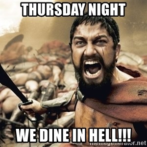 Spartan300 - thursday night we dine in hell!!!