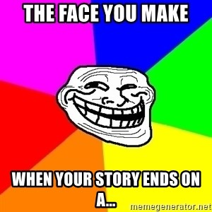 Trollface - The face you make  When your story ends on a...