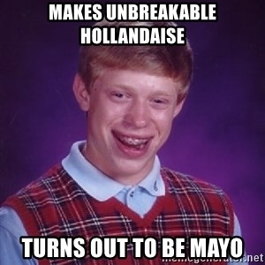 Bad Luck Brian - Makes unbreakable hollandaise Turns out to be mayo