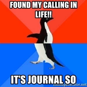 Socially Awesome Awkward Penguin - Found my calling in life!! It's journal so