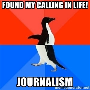 Socially Awesome Awkward Penguin - Found my calling in life! Journalism