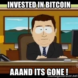 Aand Its Gone - Invested in bitcoin AAAND its gone !