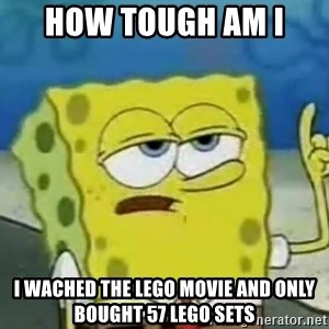 Tough Spongebob - how tough am i  i wached the lego movie and only bought 57 lego sets