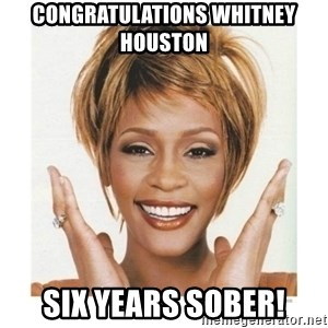 Whitney Houston - Congratulations Whitney Houston Six Years Sober!