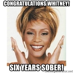 Whitney Houston - Congratulations Whitney! Six Years Sober!