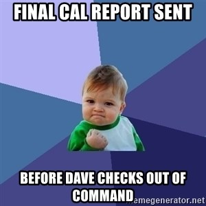Success Kid - final cal report sent before dave checks out of command