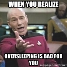 Picard Wtf - when you realize oversleeping is bad for you