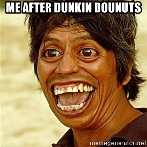 Crazy funny - Me after dunkin dounuts