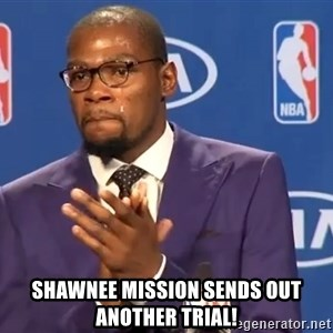 KD you the real mvp f - Shawnee Mission sends out another trial!