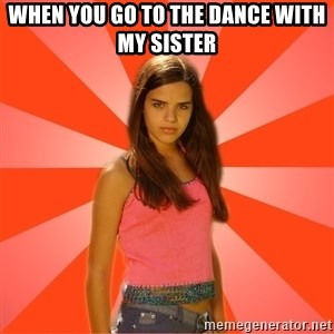 Jealous Girl - When you go to the dance with my sister