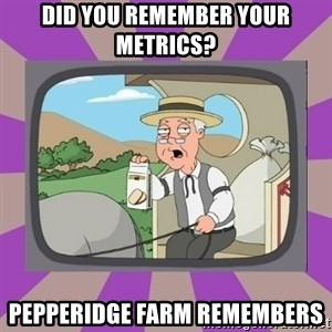 Pepperidge Farm Remembers FG - Did you remember your metrics? Pepperidge Farm Remembers