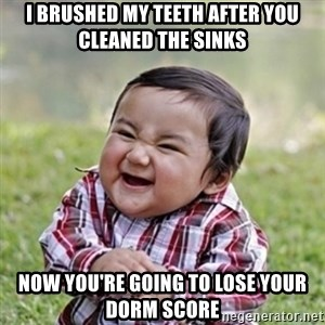 evil toddler kid2 - I brushed my teeth after you cleaned the sinks Now you're going to lose your dorm score
