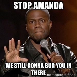 Kevin Hart - Stop amanda We still gonna bug you in there