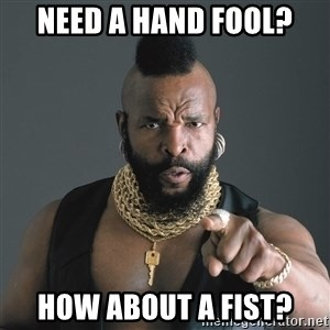 Mr T Fool - Need a hand fool? How about a fist?