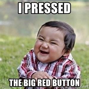 evil plan kid - I pressed the big red button