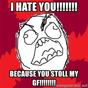 Rage FU - I hate you!!!!!!! Because you Stoll my gf!!!!!!!!