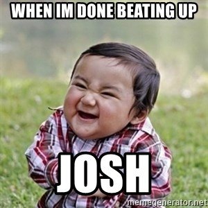 evil toddler kid2 - when im done beating up josh