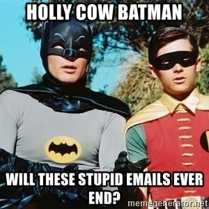 Batman meme - Holly Cow Batman Will these stupid emails ever end?