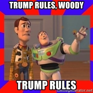 Everywhere - Trump rules, woody trump rules