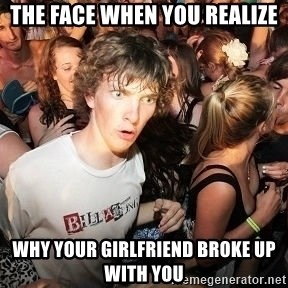 Sudden Realization Ralph - the face when you realize why your girlfriend broke up with you