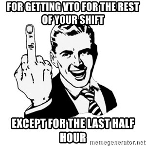 middle finger - For getting VTO for the rest of your shift  Except for the last half hour
