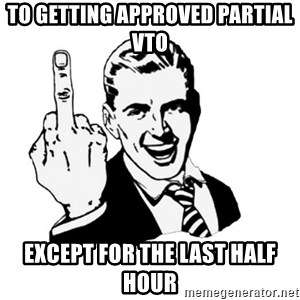middle finger - To getting approved partial VTO  Except for the last half hour