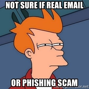Futurama Fry - not sure if real email or phishing scam