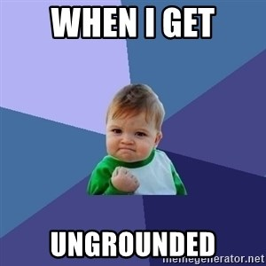 Success Kid - when i get ungrounded