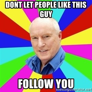 Alf Stewart - dont let people like this guy follow you