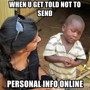 you mean to tell me black kid - when u get told not to send personal info online