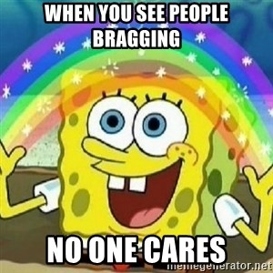 Spongebob - Nobody Cares! - When you see people bragging No one cares