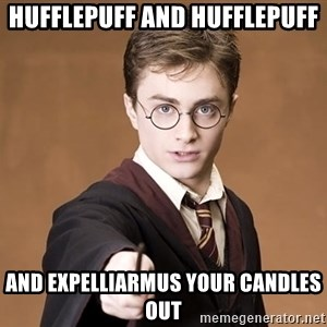 Advice Harry Potter - HUFFLEPUFF AND HUFFLEPUFF AND EXPELLIARMUS YOUR CANDLES OUT