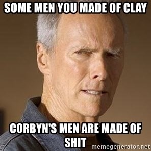 Clint Eastwood - some men you made of clay corbyn's Men are made of shit