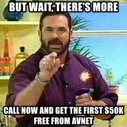 Badass Billy Mays - but wait, there's more call now and get the first $50K free from avnet