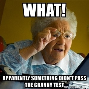 Internet Grandma Surprise - WHAT! apparently something didn't pass the granny test