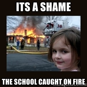burning house girl - its a shame the school caught on fire