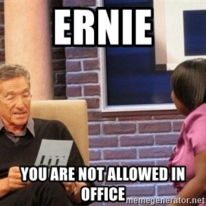 Maury Lie Detector - Ernie you are not allowed in office