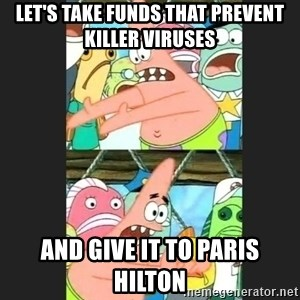 Pushing Patrick - Let's take funds that prevent killer viruses and give it to Paris Hilton