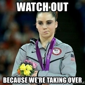 McKayla Maroney Not Impressed - watch out  because we're taking over