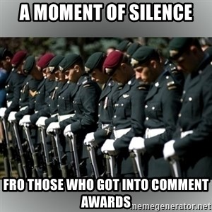 Moment Of Silence - a moment of silence fro those who got into comment awards