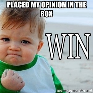 Win Baby - placed my opinion in the box