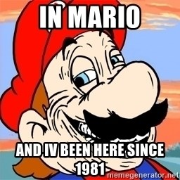 Troll mario - IN MARIO AND IV BEEN HERE SINCE 1981