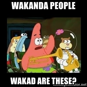 Patrick Star Instrument - Wakanda people  wakad are these?