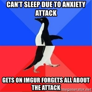 Socially Awkward to Awesome Penguin - Can't sleep due to anxiety attack Gets on imgur forgets all about the attack